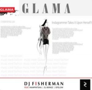 DJ Fisherman - Glama Ft Mampintsha, DJ Bongz & Efelow